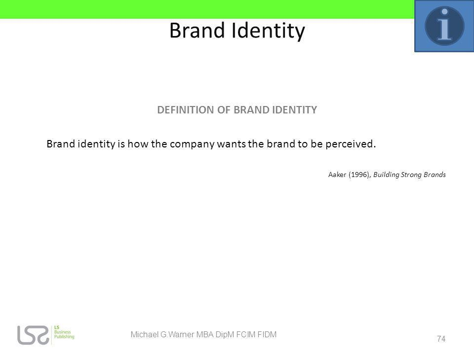 Brand Identity DEFINITION OF BRAND IDENTITY Brand identity is how the company wants the brand to be perceived. Aaker (1996), Building Strong Brands 74