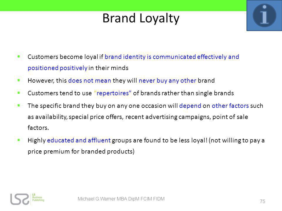 Brand Loyalty Customers become loyal if brand identity is communicated effectively and positioned positively in their minds However, this does not mea
