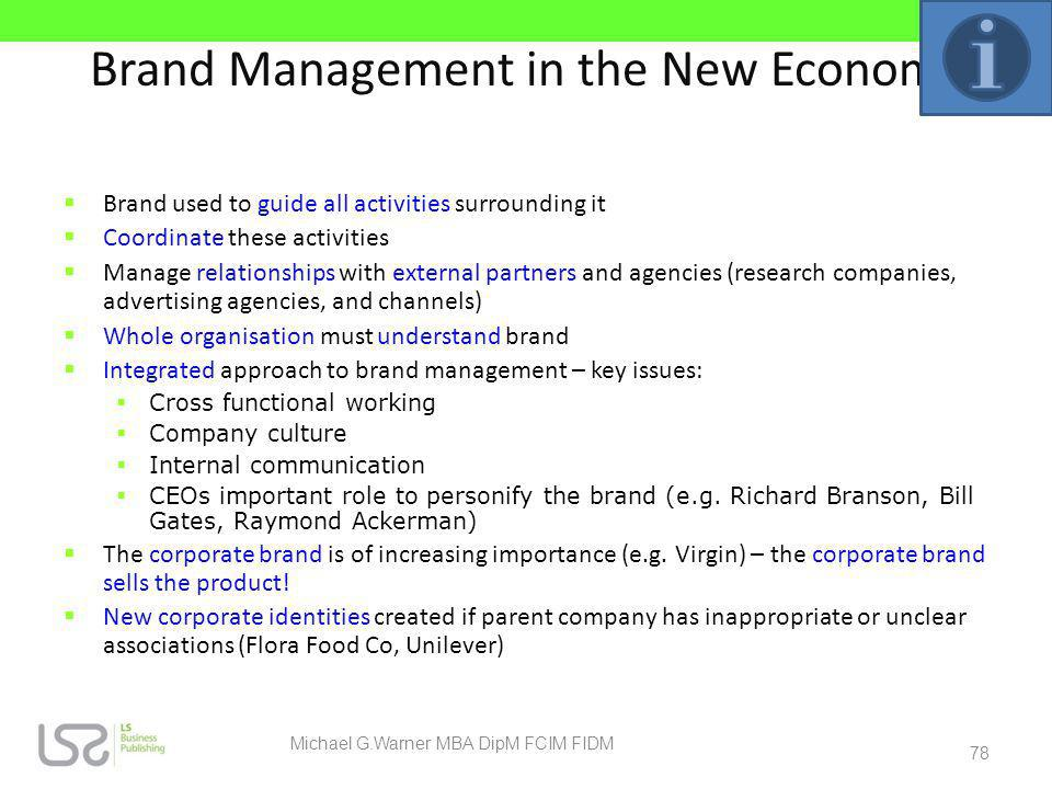 Brand Management in the New Economy Brand used to guide all activities surrounding it Coordinate these activities Manage relationships with external p
