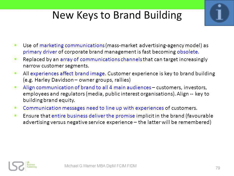 New Keys to Brand Building Use of marketing communications (mass-market advertising-agency model) as primary driver of corporate brand management is f