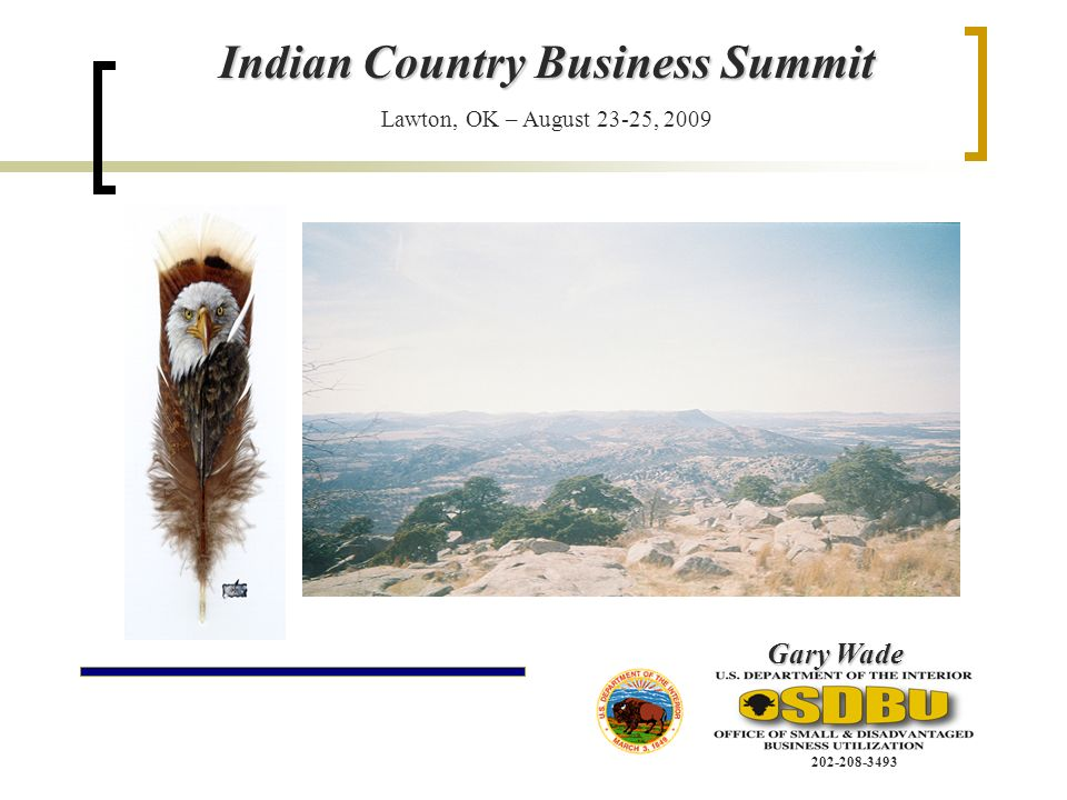 Indian Country Business Summit Lawton, OK – August 23-25, 2009 Gary Wade