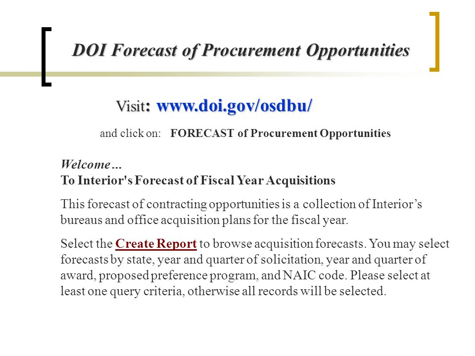 Visit :   and click on: FORECAST of Procurement Opportunities DOI Forecast of Procurement Opportunities Welcome...