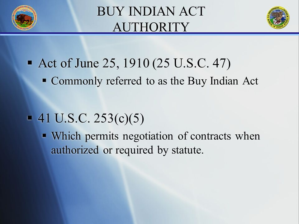 BUY INDIAN ACT AUTHORITY Act of June 25, 1910 (25 U.S.C.