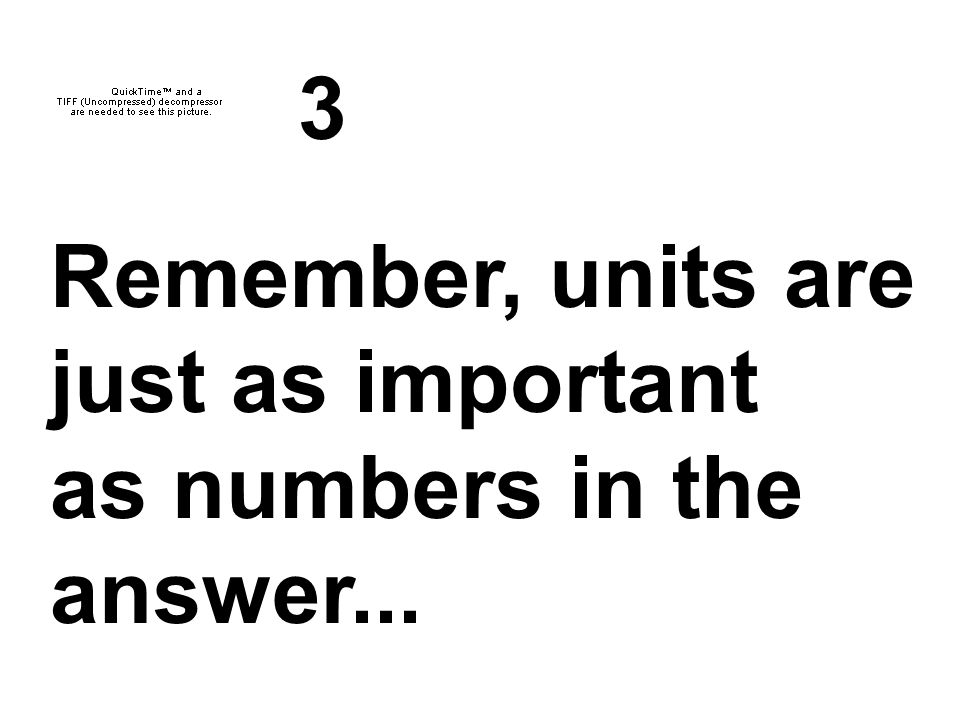 Remember, units are just as important as numbers in the answer... 3