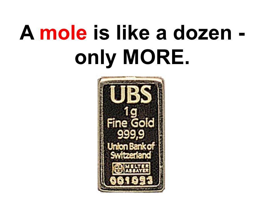 A mole is like a dozen - only MORE.