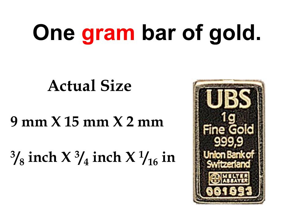One gram bar of gold. Actual Size 9 mm X 15 mm X 2 mm 3 / 8 inch X 3 / 4 inch X 1 / 16 in