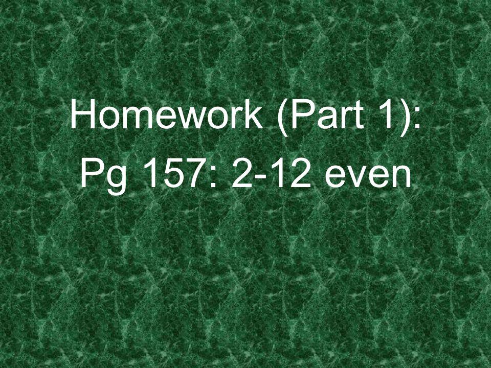 Homework (Part 1): Pg 157: 2-12 even