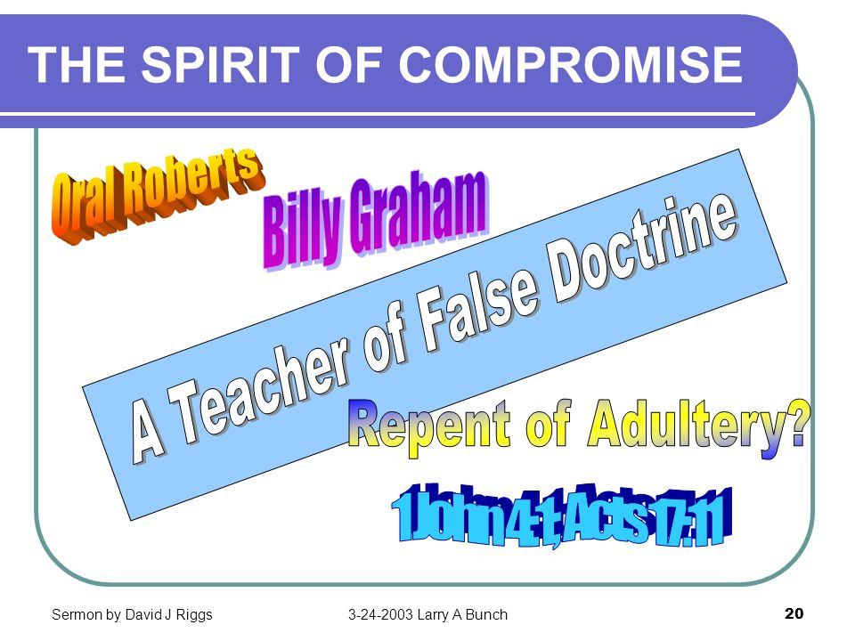 Sermon by David J Riggs3-24-2003 Larry A Bunch20 THE SPIRIT OF COMPROMISE