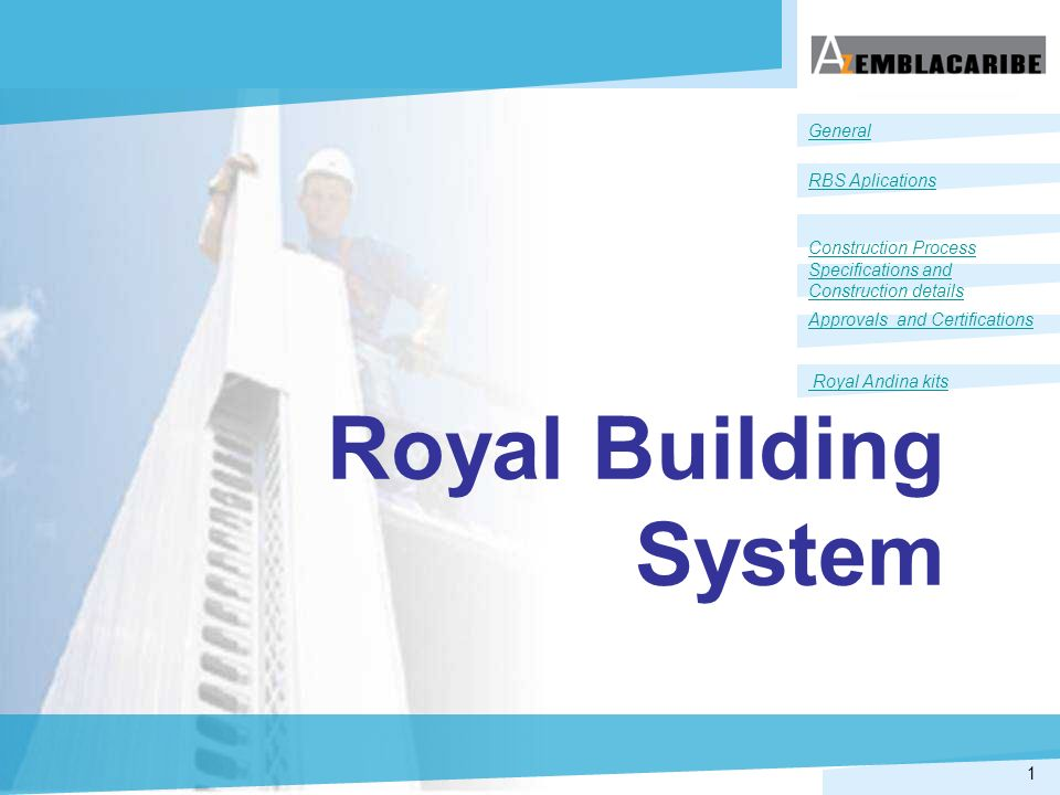 1 Royal Building System General RBS Aplications Construction Process Specifications and Construction details Approvals and Certifications Royal Andina