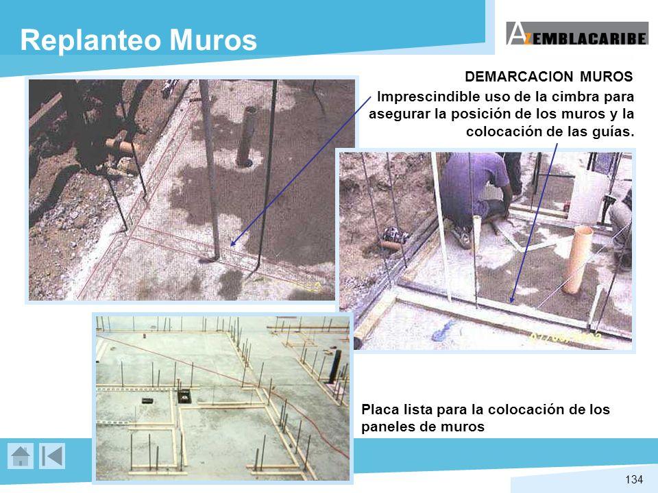 134 Replanteo Muros DEMARCACION MUROS Imprescindible uso de la cimbra para asegurar la posición de los muros y la colocación de las guías. Placa lista
