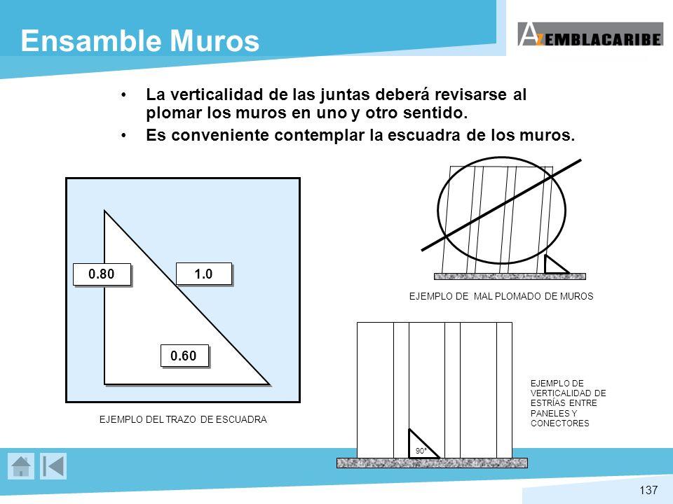 137 Ensamble Muros La verticalidad de las juntas deberá revisarse al plomar los muros en uno y otro sentido. Es conveniente contemplar la escuadra de