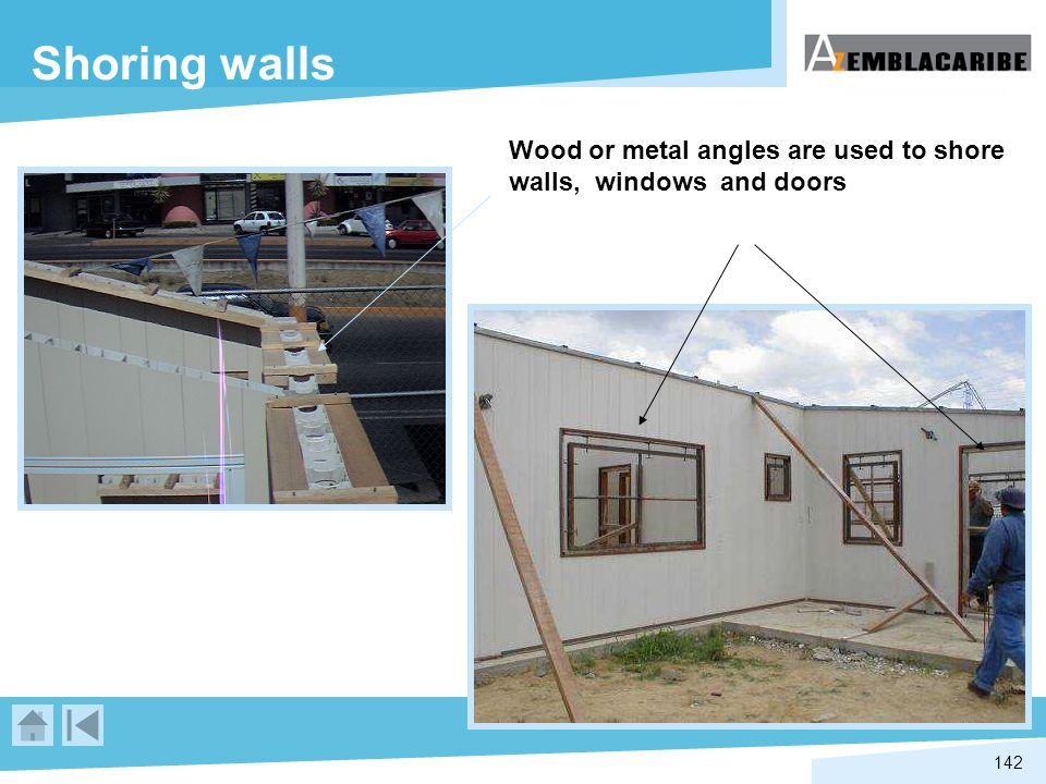 142 Shoring walls Wood or metal angles are used to shore walls, windows and doors