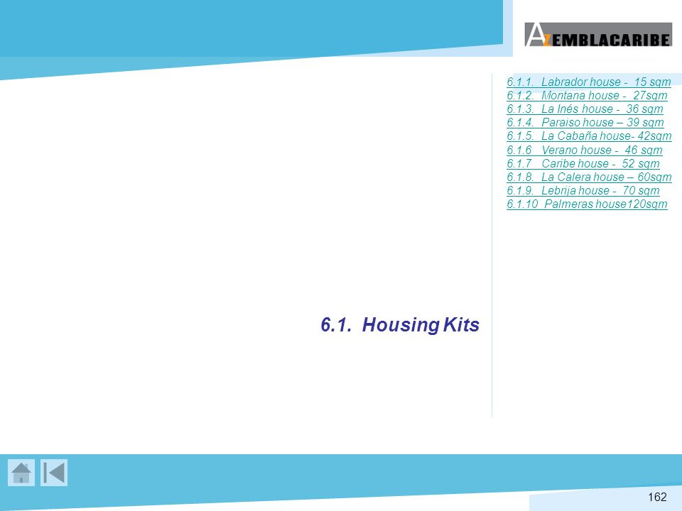 162 6.1. Housing Kits 6.1.1. Labrador house - 15 sqm 6.1.2. Montana house - 27sqm 6.1.3. La Inés house - 36 sqm 6.1.4. Paraiso house – 39 sqm 6.1.5. L
