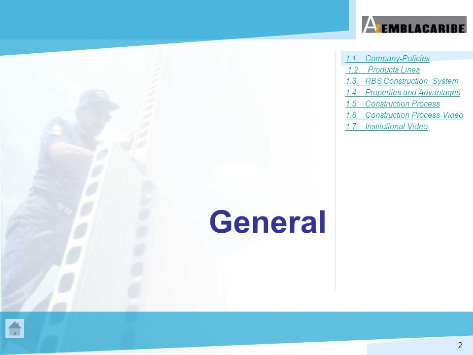 2 General 1.1. Company-Policies 1.2. Products Lines 1.3. RBS Construction System 1.4. Properties and Advantages 1.5. Construction Process 1.6. Constru