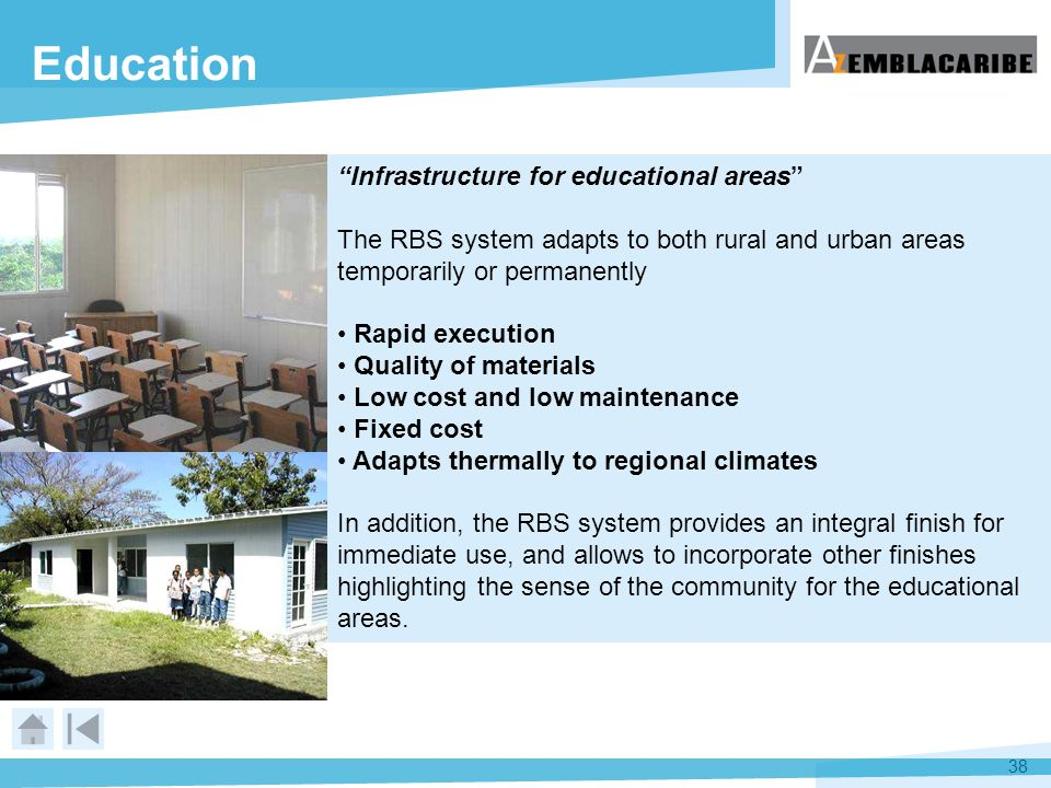 38 Education Infrastructure for educational areas The RBS system adapts to both rural and urban areas temporarily or permanently Rapid execution Quali