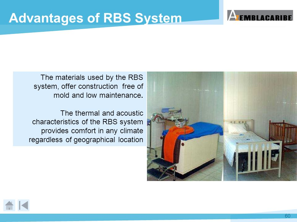 60 Advantages of RBS System The materials used by the RBS system, offer construction free of mold and low maintenance. The thermal and acoustic charac