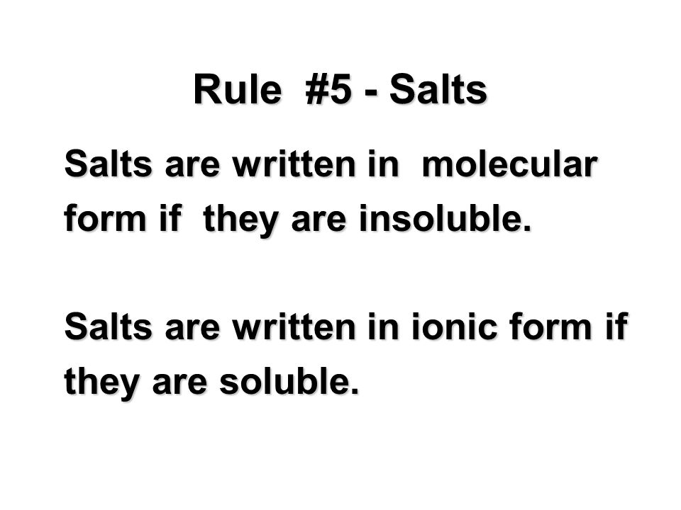 Rule #5 - Salts Salts are written in molecular form if they are insoluble.