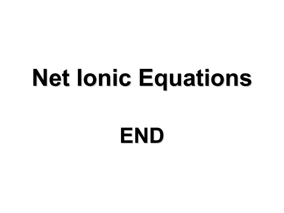 Net Ionic Equations END