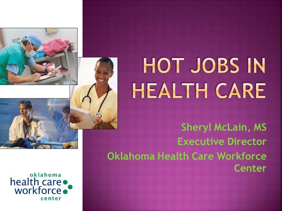 Sheryl McLain, MS Executive Director Oklahoma Health Care Workforce Center