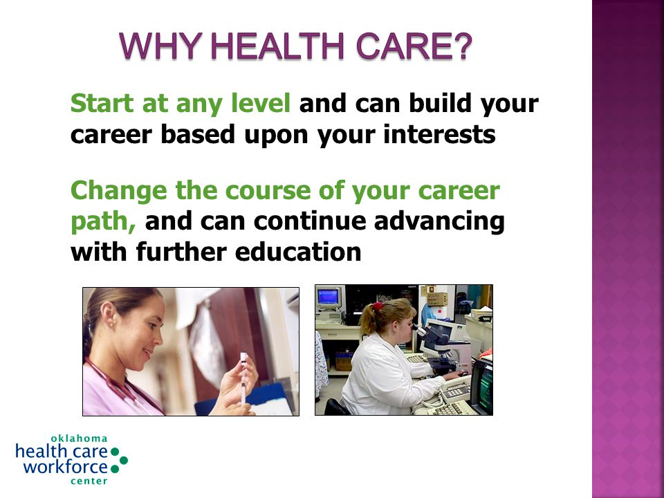 Start at any level and can build your career based upon your interests Change the course of your career path, and can continue advancing with further education