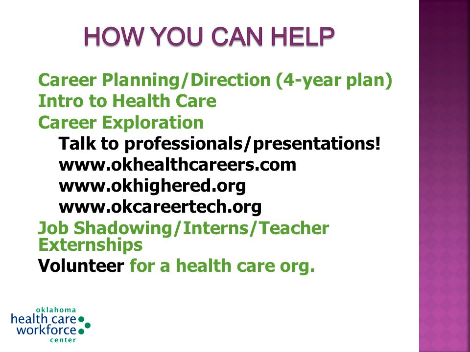 Career Planning/Direction (4-year plan) Intro to Health Care Career Exploration Talk to professionals/presentations! www.okhealthcareers.com www.okhig
