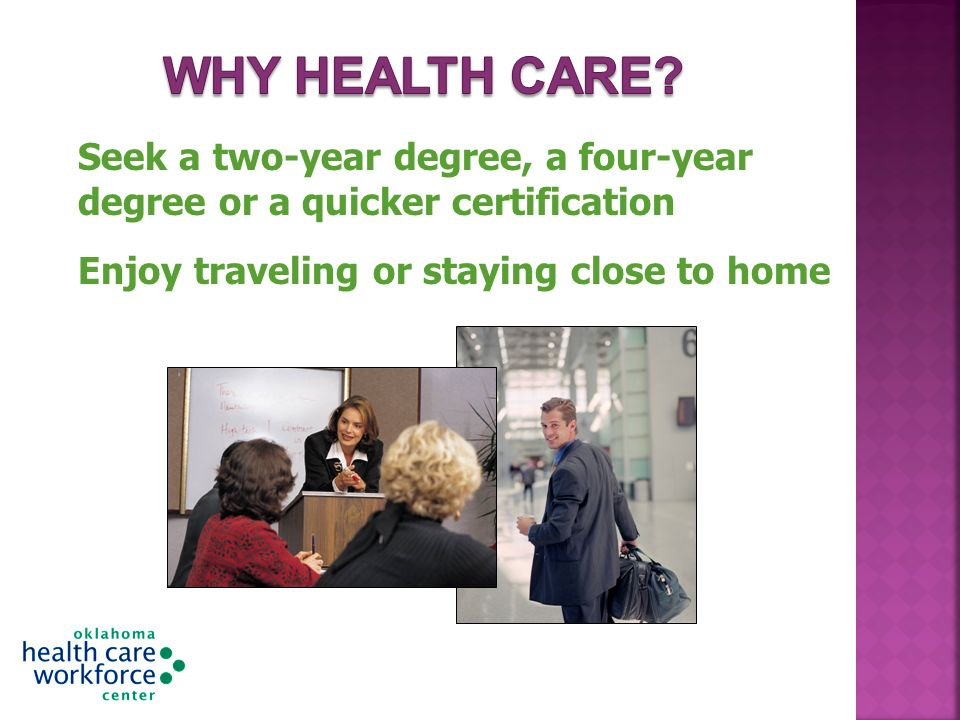 Seek a two-year degree, a four-year degree or a quicker certification Enjoy traveling or staying close to home