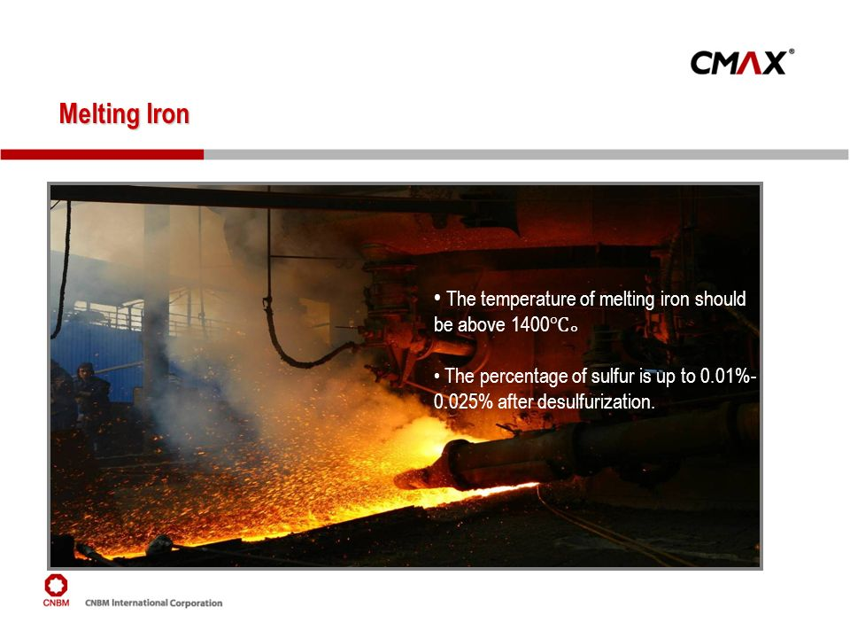 Melting Iron T he temperature of melting iron should be above 1400 The percentage of sulfur is up to 0.01%- 0.025% after desulfurization.