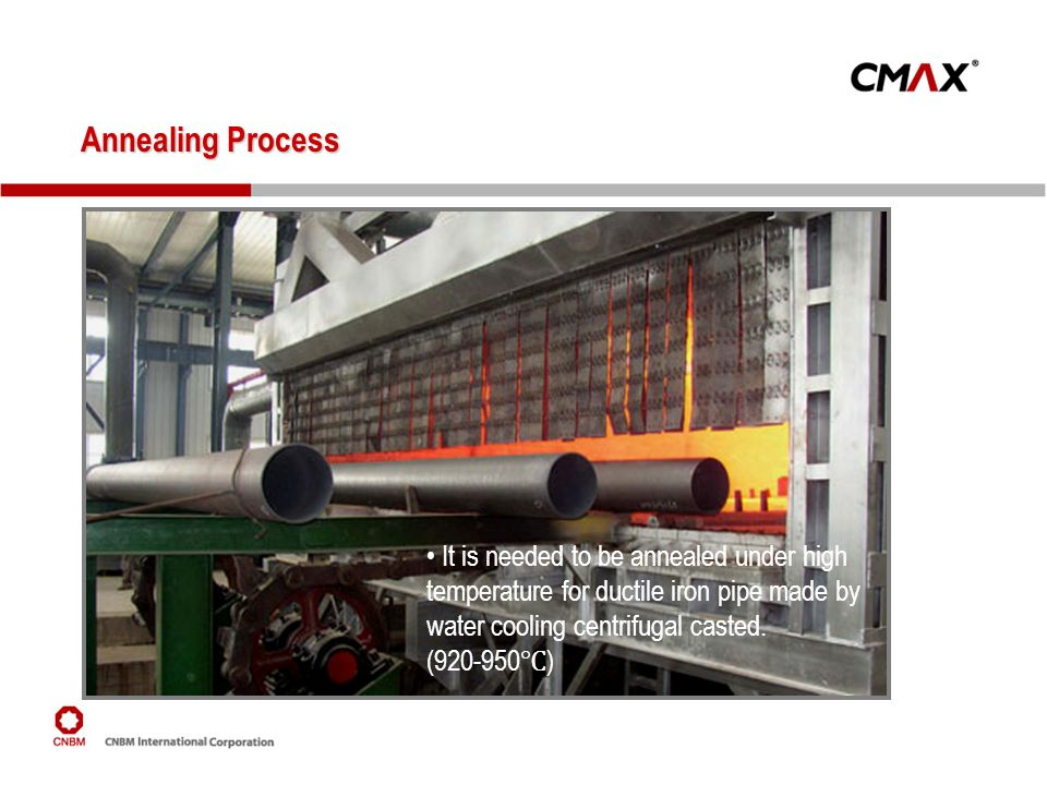 It is needed to be annealed under high temperature for ductile iron pipe made by water cooling centrifugal casted. (920-950 ) Annealing Process