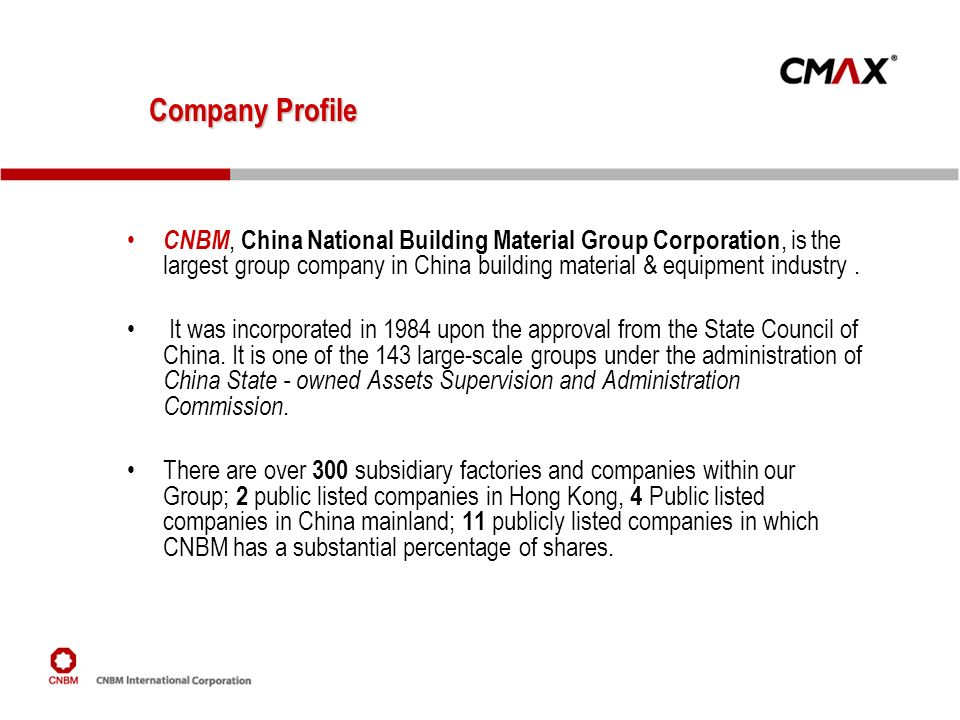 Company Profile CNBM, China National Building Material Group Corporation, is the largest group company in China building material & equipment industry