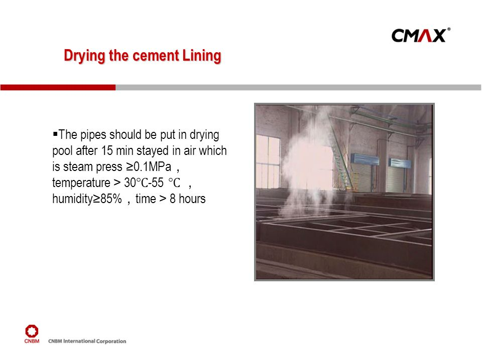 Drying the cement Lining The pipes should be put in drying pool after 15 min stayed in air which is steam press 0.1MPa temperature 30 -55 humidity85%
