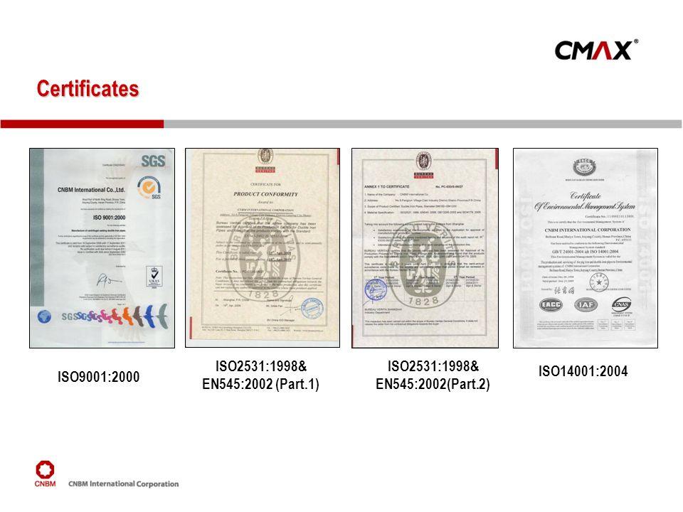 Certificates ISO9001:2000 ISO2531:1998& EN545:2002 (Part.1) ISO2531:1998& EN545:2002(Part.2) ISO14001:2004