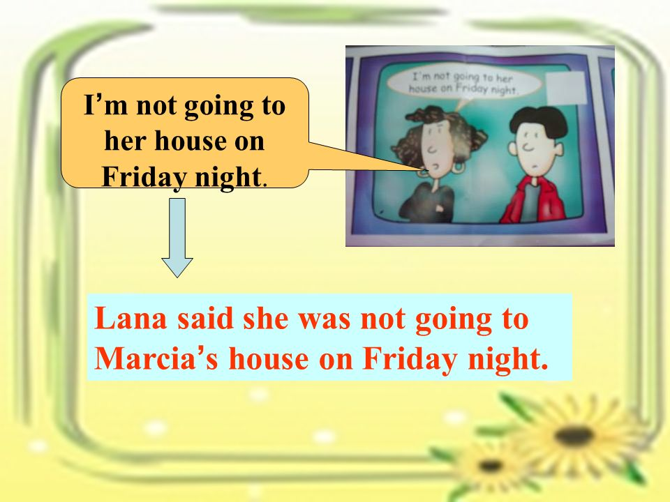 I m mad at Marcia. Lana Lana said she was mad at Marcia.