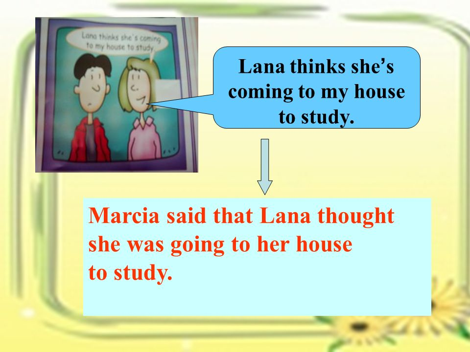 I m not going to her house on Friday night. Lana said she was not going to Marcia s house on Friday night.