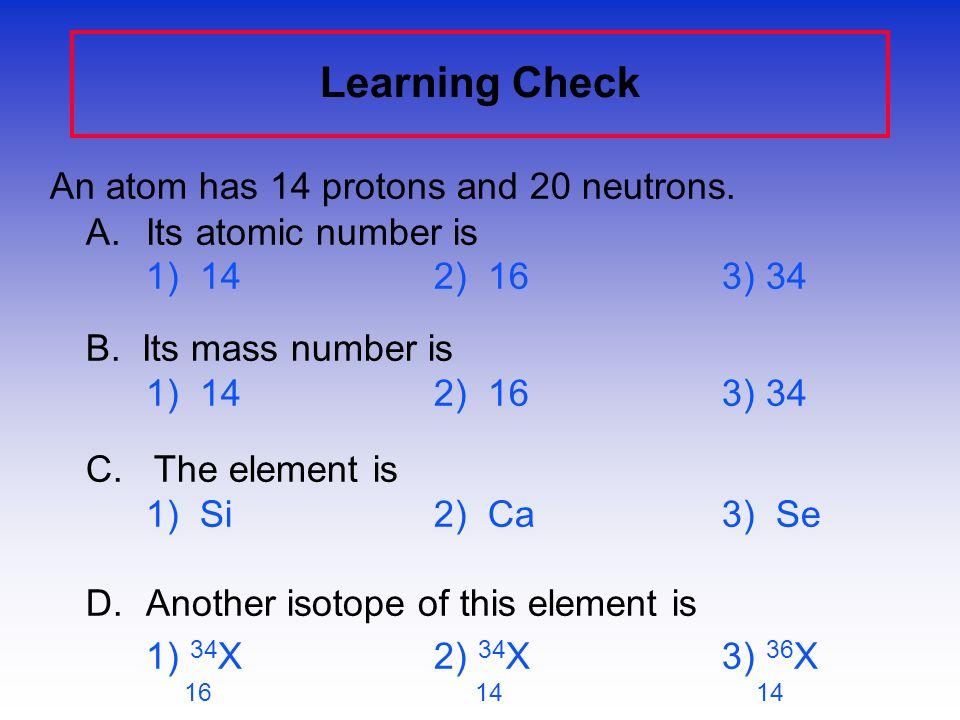 Answers 12 C 13 C 14 C 6 6 6 #p + 6 6 6 #n o 6 7 8 #e - 6 6 6