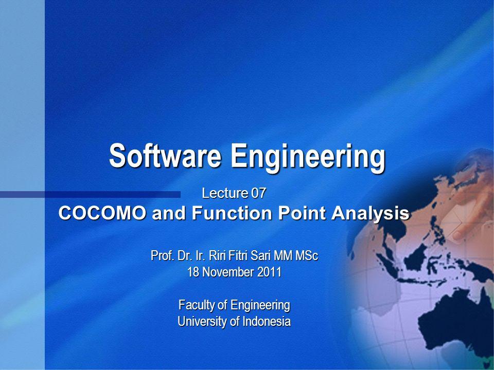 Software Engineering Software Engineering Lecture 07 COCOMO and Function Point Analysis Prof. Dr. Ir. Riri Fitri Sari MM MSc 18 November 2011 Faculty