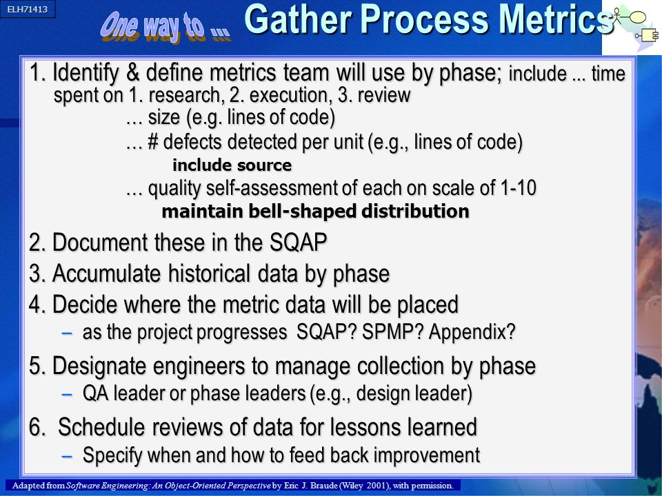 ELH71413 37 Gather Process Metrics 1. Identify & define metrics team will use by phase; include... time spent on 1. research, 2. execution, 3. review