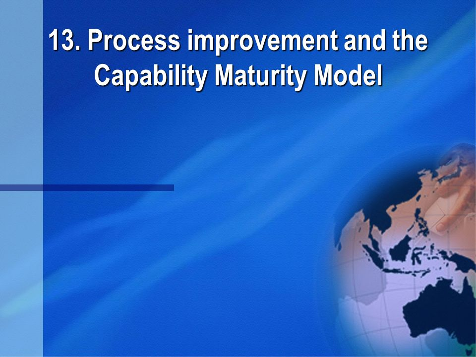 13. Process improvement and the Capability Maturity Model