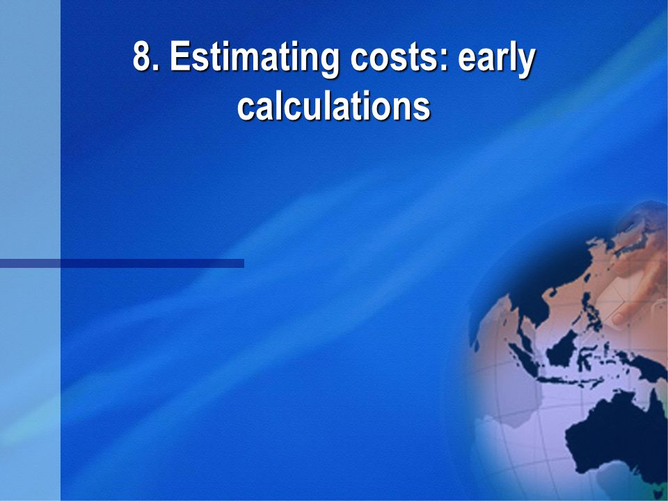 8. Estimating costs: early calculations