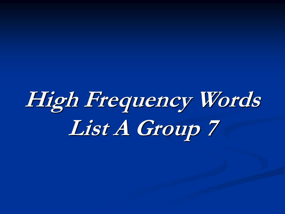 High Frequency Words List A Group 7