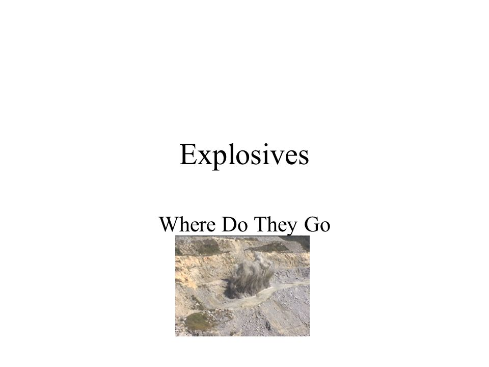 Explosives Where Do They Go