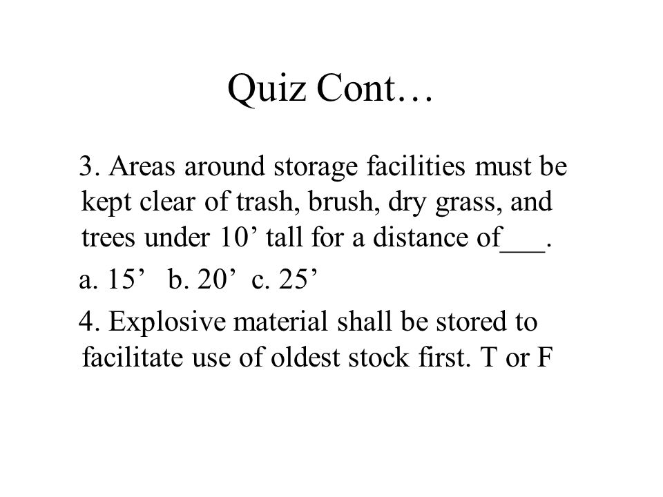 Quiz Cont… 3. Areas around storage facilities must be kept clear of trash, brush, dry grass, and trees under 10 tall for a distance of___. a. 15 b. 20