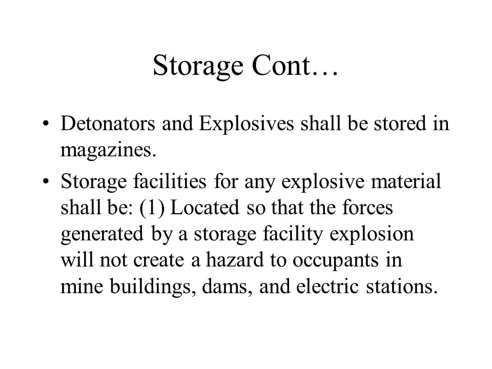Storage Cont… Detonators and Explosives shall be stored in magazines.