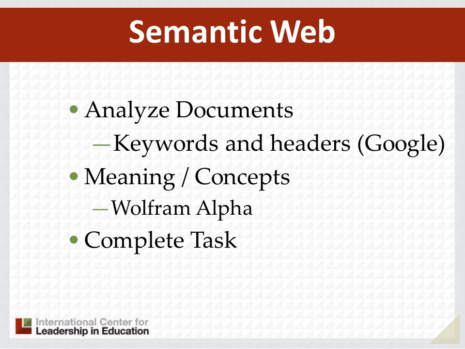 Analyze Documents Keywords and headers (Google) Meaning / Concepts Wolfram Alpha Complete Task Semantic Web