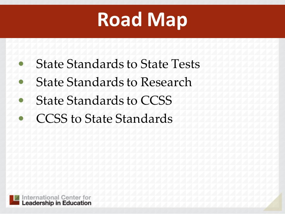State Standards to State Tests State Standards to Research State Standards to CCSS CCSS to State Standards Road Map