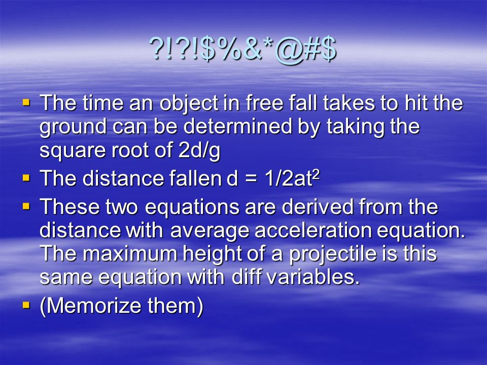 ?!?!$%&*@#$ The time an object in free fall takes to hit the ground can be determined by taking the square root of 2d/g The time an object in free fal