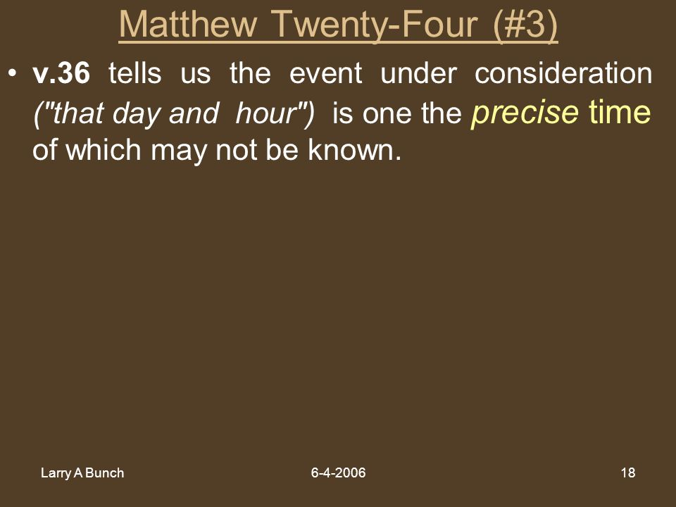 Larry A Bunch6-4-200618 Matthew Twenty-Four (#3) v.36 tells us the event under consideration (