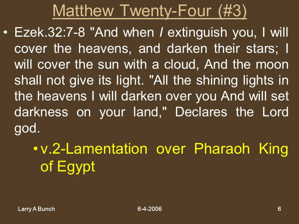 Larry A Bunch6-4-20066 Matthew Twenty-Four (#3) Ezek.32:7-8