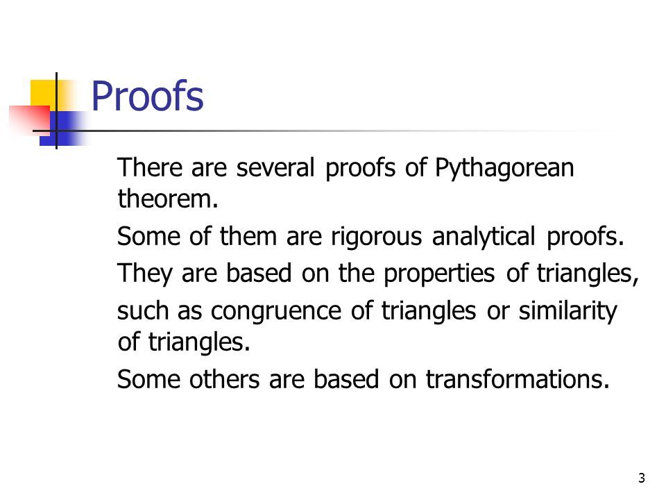 3 Proofs There are several proofs of Pythagorean theorem.