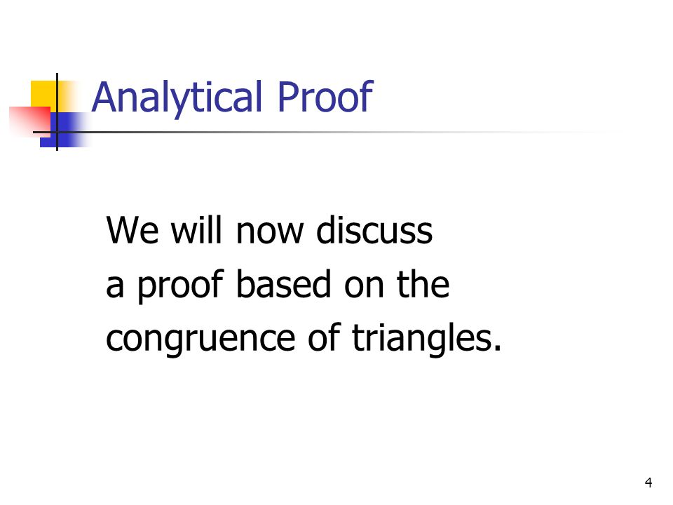 4 Analytical Proof We will now discuss a proof based on the congruence of triangles.