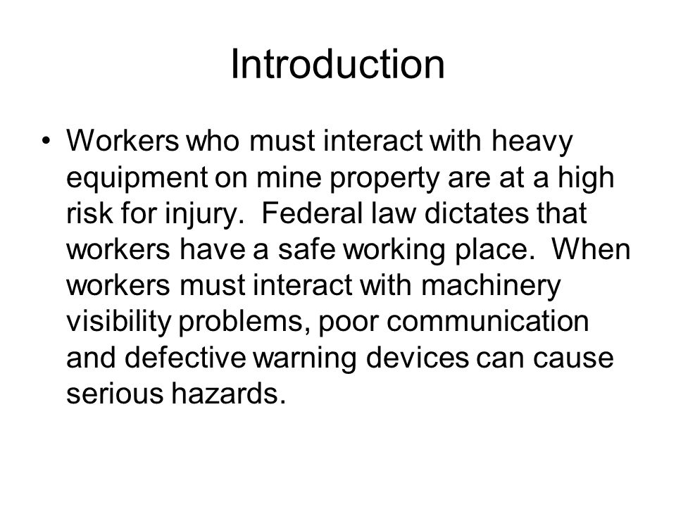 Introduction Workers who must interact with heavy equipment on mine property are at a high risk for injury.
